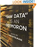 """Raw Data"" Is an Oxymoron (Infrastructures)"