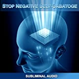 Stop Negative Self-Sabotage