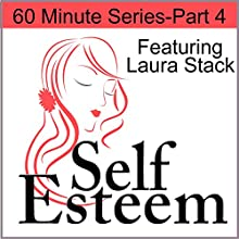 Self-Esteem in 60 Minutes, Part 4: Finding Purpose and Meaning in Life  by Laura Stack, Jennifer Sedlock Narrated by Laura Stack, Jennifer Sedlock