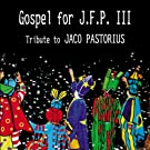 Gospel for J.F.P. III (Tribute To Jaco Pastorius)