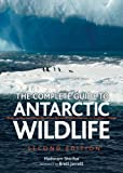echange, troc  - The Complete Guide to Antarctic Wildlife: Birds & Marine Mammals of the Antarctic Continent & the Southern Ocean