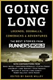 Going long : adventures, legends, oddballs, sublime athletes, and the most inspiring stories from Runner's World