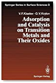 Adsorption and Catalysis on Transition Metals and Their Oxides (Springer Series in Surface Sciences)