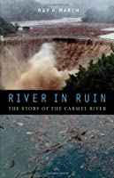 River in Ruin: The Story of the Carmel River