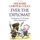 Ever the Diplomat: Confessions of a Foreign Office Mandarinby Sherard Cowper-Coles