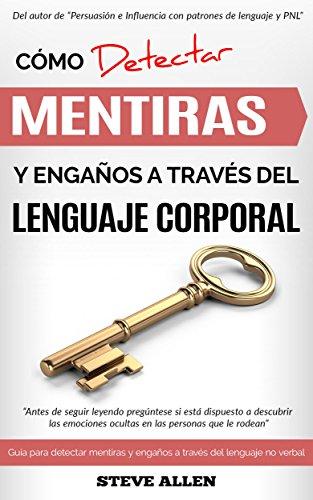 Lenguaje Corporal: Cómo detectar mentiras y engaños a través del lenguaje corporal: Guía para detectar mentiras utilizando el lenguaje no verbal