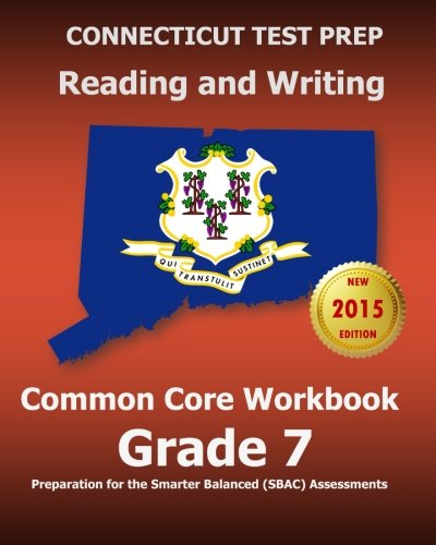 CONNECTICUT TEST PREP Reading and Writing Common Core Workbook Grade 7: Preparation for the Smarter Balanced (SBAC) Asse