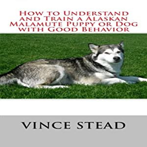How to Understand and Train a Alaskan Malamute Puppy or Dog with Good Behavior | [Vince Stead]