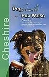 Dog Friendly Pub Walks: Cheshire (Countryside Dog Walks)