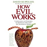How Evil Works: Understanding and Overcoming the Destructive Forces That Are Transforming America ~ David Kupelian