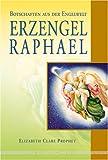 Erzengel Raphael - Botschaften aus der Engelwelt - Elisabeth Clare Prophet
