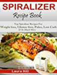 Spiralizer Recipe Book: Beginners gui...