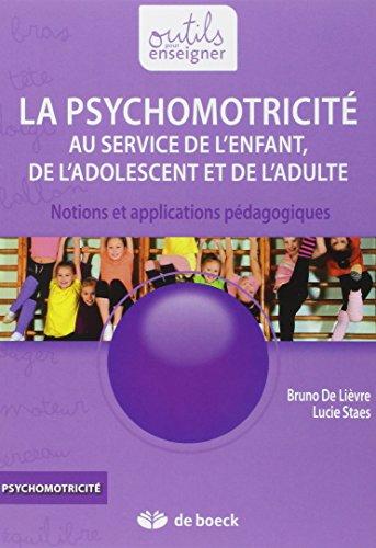 la psychomotricité au service de l'enfant, de l'adolescent et de l'adulte ; notions et applications pédagogiques