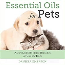 Essential Oils For Pets: Natural and Safe Home Remedies for Cats And Dogs (       UNABRIDGED) by Daniela Emerson Narrated by Patricia Marvel