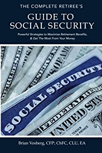 The Complete Retiree's Guide to Social Security: Powerful Strategies to Maximize Retirement Benefits and Get the Most From Your Money by CreateSpace Independent Publishing Platform