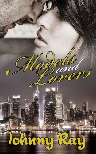 Book: Models and Lovers, a Modern Day Romance by Johnny Ray