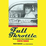 Full Throttle: The Life and Fast Times of NASCAR Legend Curtis Turner | Robert Edelstein
