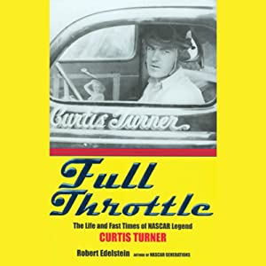 Full Throttle: The Life and Fast Times of NASCAR Legend Curtis Turner | [Robert Edelstein]