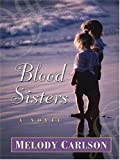 Blood Sisters (0786270896) by Carlson, Melody