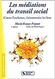 echange, troc Marie-France Freynet - Les médiations du travail social : Contre l'exclusion, (re)construire les liens