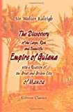 The Discovery of the Large, Rich, and Beautiful Empire of Guiana, with a Relation of the Great and Golden City of Manoa