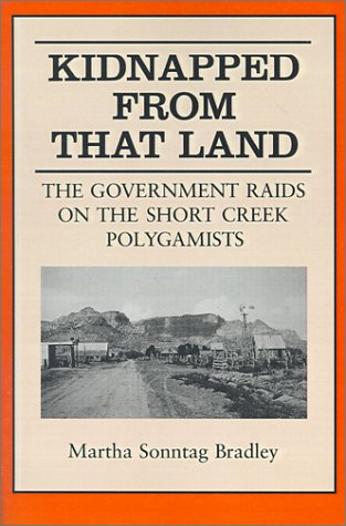 Image for Kidnapped From That Land: The Government Raids on the Short Creek Polygamist