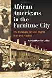 African Americans in the Furniture City: The Struggle for Civil Rights in Grand Rapids