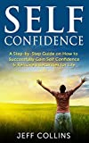 Self Confidence: A Step-by-Step Guide on How to SUCCESSFULLY Gain Self Confidence & Remove Insecurities for Life (BONUS videos included) (self confidence ... confidence secrets, self confidence quotes)
