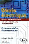 G�nie �lectrique IUT-BTS-CPGE (TSI et ATS) Ecole d'ing�nieurs : Electronique analogique Electronique num�rique Exercices et probl�mes corrig�s par Fran�ois