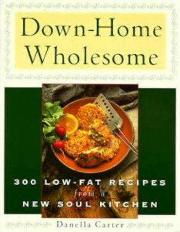 Down-Home Wholesome: 300 Low-Fat Recipes from a New Soul Kitchen
