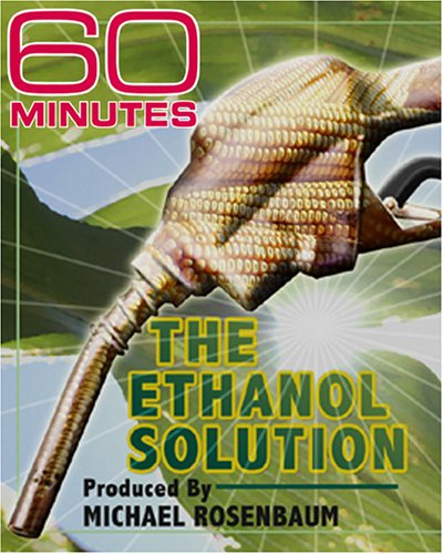 60 Minutes - The Ethanol Solution (May 7, 2006)