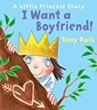 Tony Ross I Want a Boyfriend! (Little Princess)