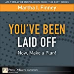 You've Been Laid Off: Now, Make a Plan! | Martha I. Finney