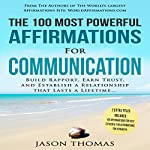 The 100 Most Powerful Affirmations for Communication: Build Rapport, Earn Trust, and Establish a Relationship | Jason Thomas