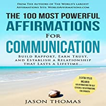 The 100 Most Powerful Affirmations for Communication: Build Rapport, Earn Trust, and Establish a Relationship Audiobook by Jason Thomas Narrated by Denese Steele, David Spector