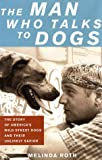The Man Who Talks to Dogs: The Story of America's Wild Street Dogs and Their Unlikely Savior
