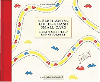 The Elephant Who Liked to Smash Small Cars written by Jean Merrill