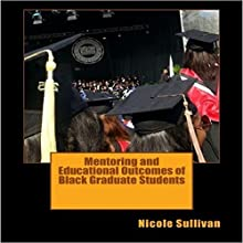 Mentoring and Educational Outcomes of Black Graduate Students Audiobook by Nicole Sullivan Narrated by Eddie Leonard Jr.