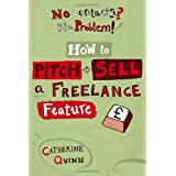 No Contacts? No Problem! How to Pitch and Sell Your Freelance Feature Writing (Professional Media Practice)by Catherine Quinn