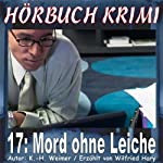 Mord ohne Leiche (Hörbuch Krimi 17) | K.- H. Weimer