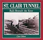 St. Clair Tunnel: Rails Beneath the R...