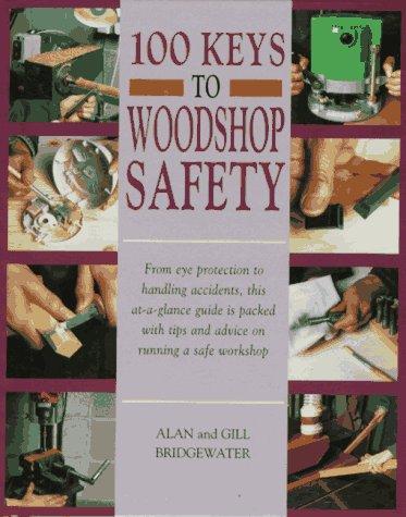 100 Keys to Woodshop Safety, Alan Bridgewater, Gill Bridgewater