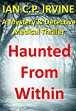 Haunted From Within : A page turning Paranormal Mystery and Detective Medical Thriller with a killer twist. (Omnibus Edition containing both Book One and Book Two)