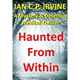 Haunted From Within : A page turning Paranormal Mystery and Detective Medical Thriller with a killer twist. (Omnibus Edition containing both Book One and Book Two)by IAN C.P. IRVINE