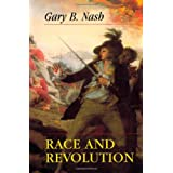 Race and Revolution (Merrill Jenson Lectures in Constitutional Studies) ~ Gary B. Nash
