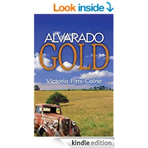 http://www.amazon.com/Alvarado-Gold-Victoria-Pitts-Caine-ebook/dp/B002SB9ZPA/ref=sr_1_1?s=digital-text&ie=UTF8&qid=1408637179&sr=1-1&keywords=Alvarado+Gold