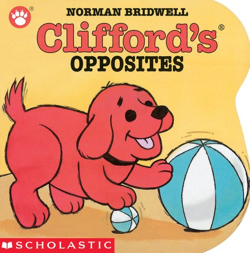 Clifford's Opposites Board Book (Clifford the Small Red Puppy)