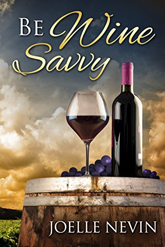 Be Wine Savvy: Wine For Dummies by Joelle Nevin