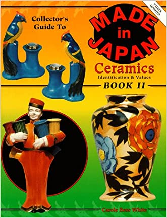 Collector's Guide to Made in Japan Ceramics Book II, Indentification and Values written by Carole Bess White