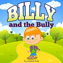 Billy and the Bully (       UNABRIDGED) by Jupiter Kids Narrated by Eye Hear Voices